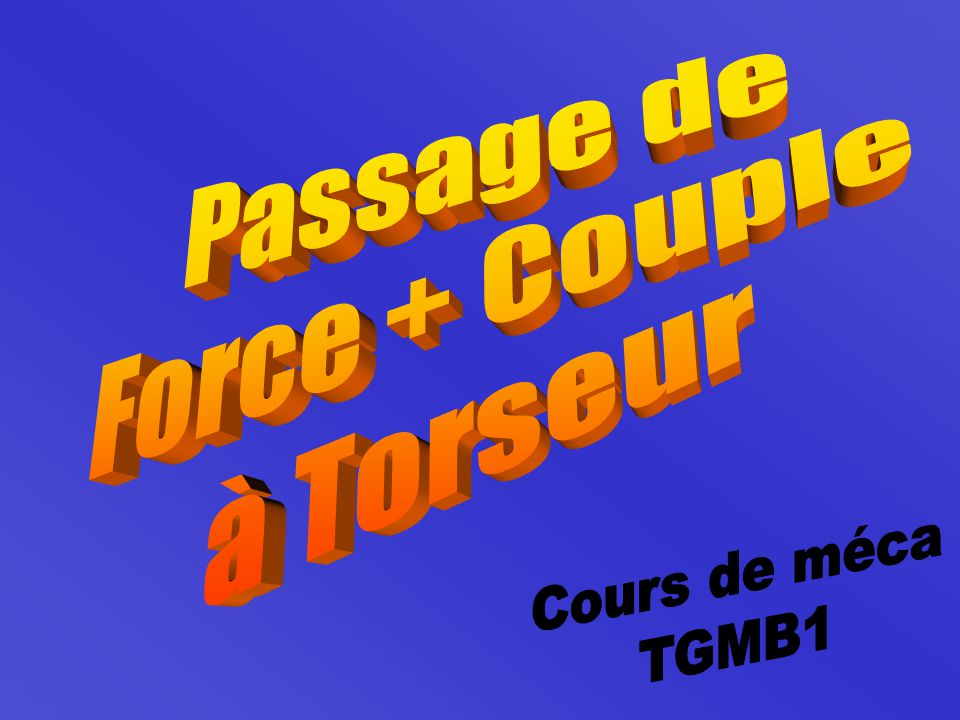 Passage de Force + Couple à Torseur Cours de méca TGMB1