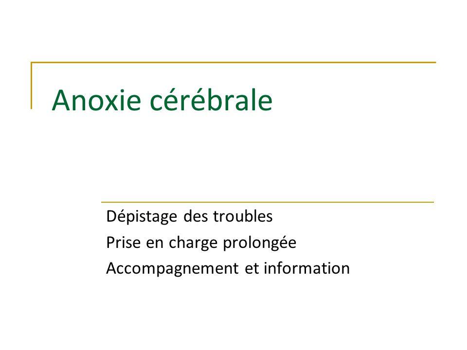 Anoxie cérébrale Dépistage des troubles Prise en charge prolongée