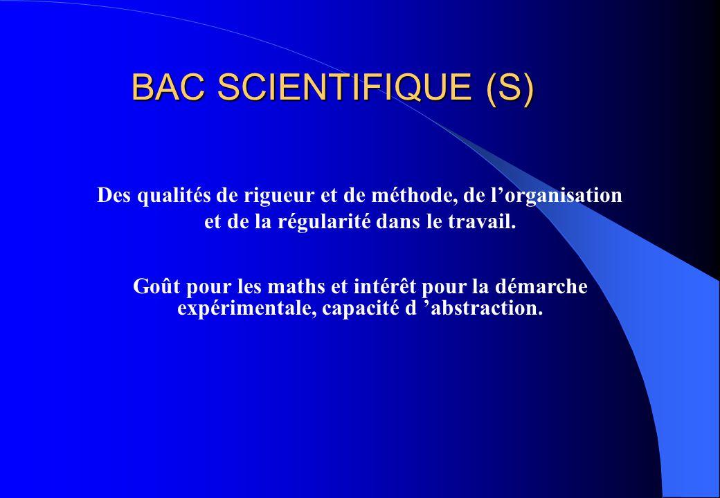 BAC SCIENTIFIQUE (S) Des qualités de rigueur et de méthode, de l'organisation et de la régularité dans le travail.