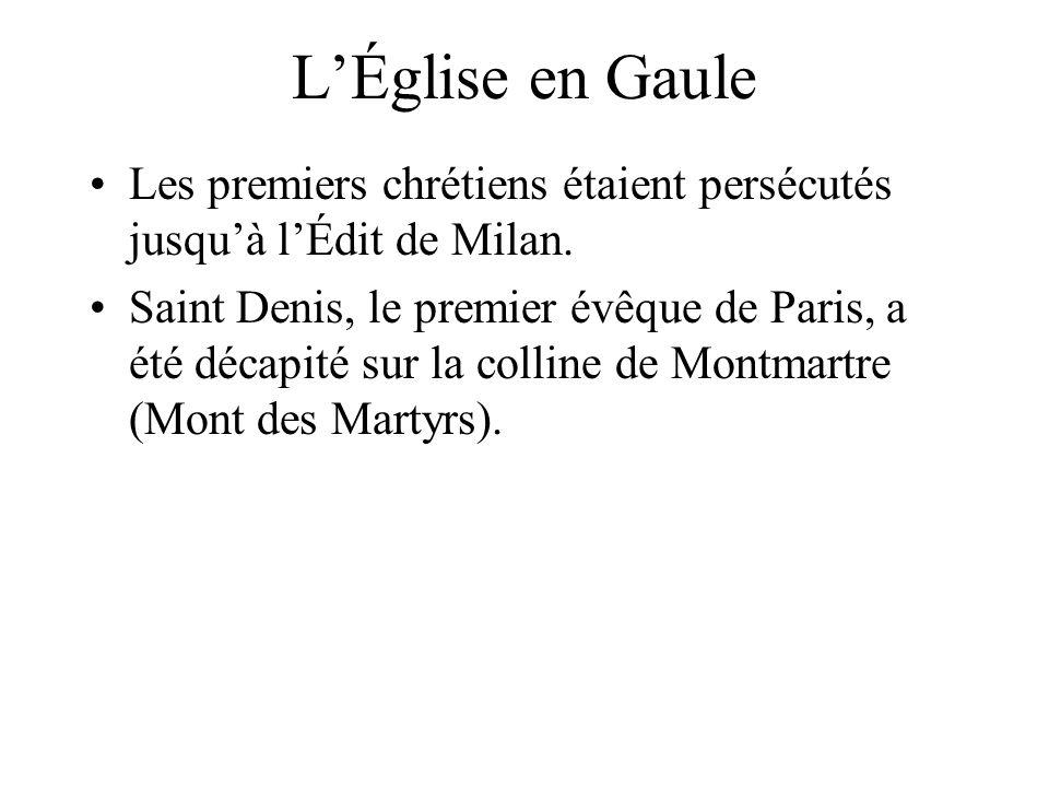 L'Église en Gaule Les premiers chrétiens étaient persécutés jusqu'à l'Édit de Milan.