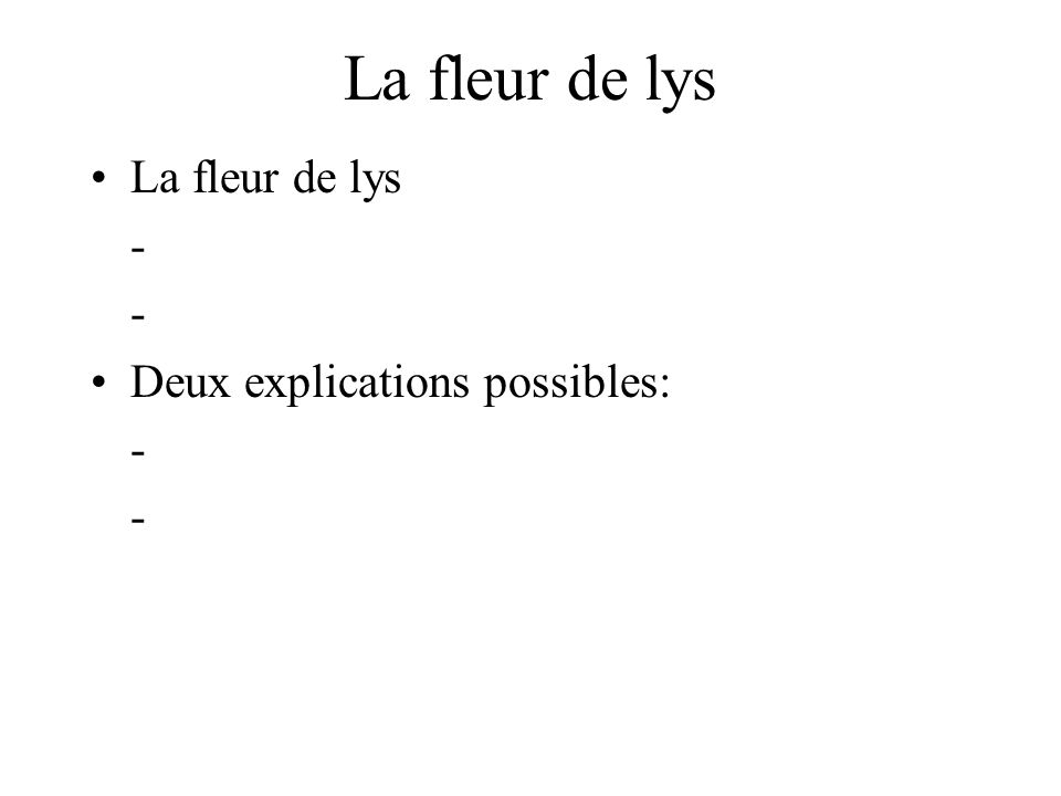 La fleur de lys La fleur de lys - Deux explications possibles: