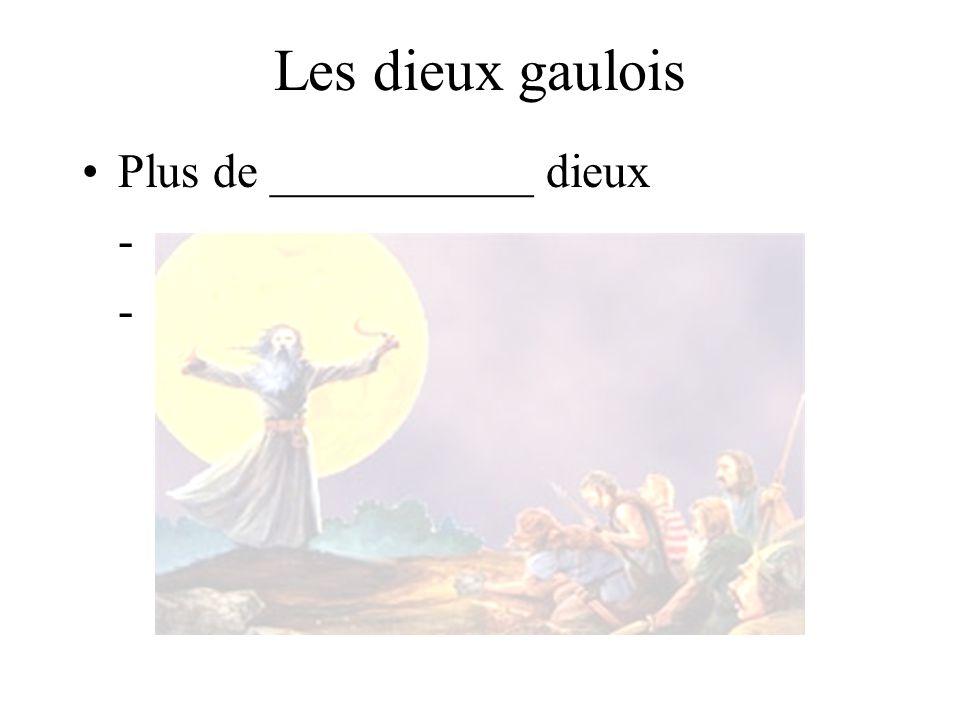 Les dieux gaulois Plus de ___________ dieux -