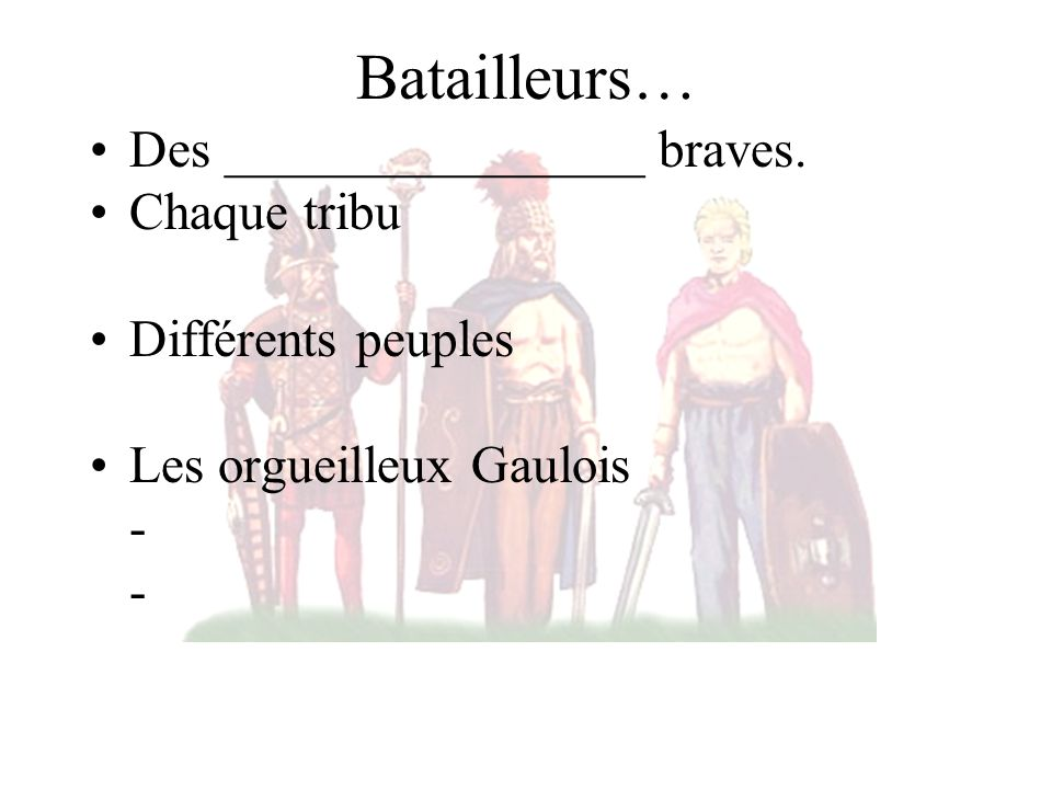 Batailleurs… Des ________________ braves. Chaque tribu