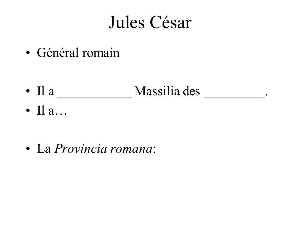 Jules César Général romain Il a ___________ Massilia des _________.