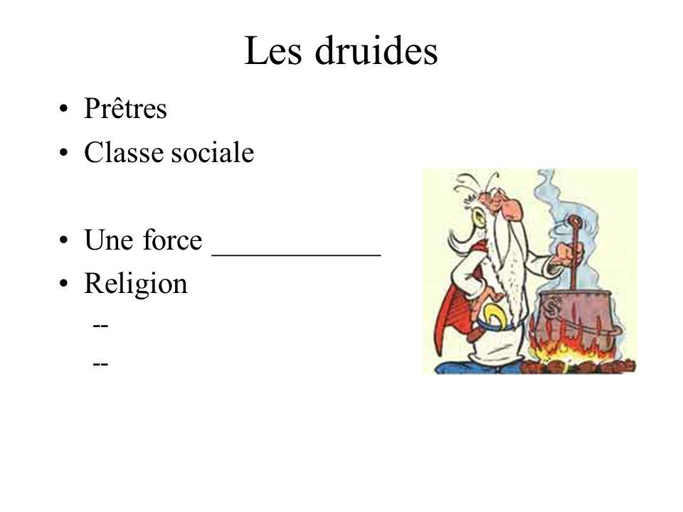 Les druides Prêtres Classe sociale Une force ___________ Religion --