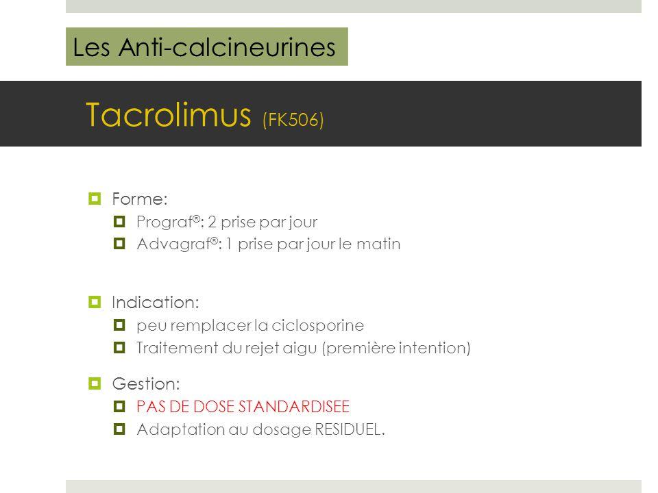 Tacrolimus (FK506) Les Anti-calcineurines Forme: Indication: Gestion: