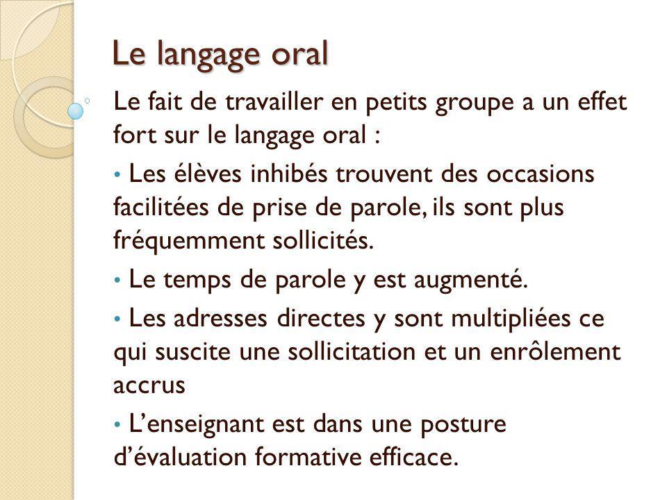 Le langage oral Le fait de travailler en petits groupe a un effet fort sur le langage oral :