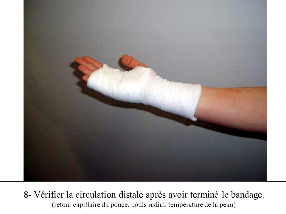 8- Vérifier la circulation distale après avoir terminé le bandage.