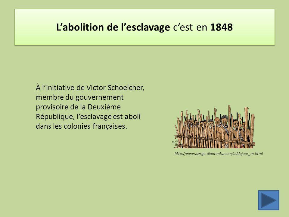 L'abolition de l'esclavage c'est en 1848