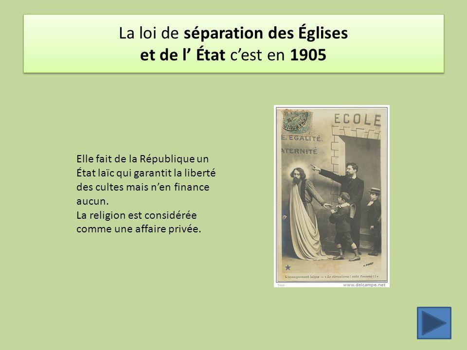 La loi de séparation des Églises et de l' État c'est en 1905