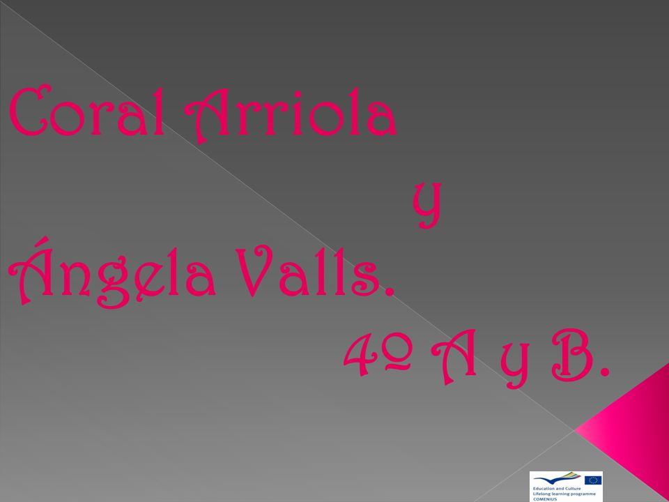 Coral Arriola y Ángela Valls. 4º A y B.