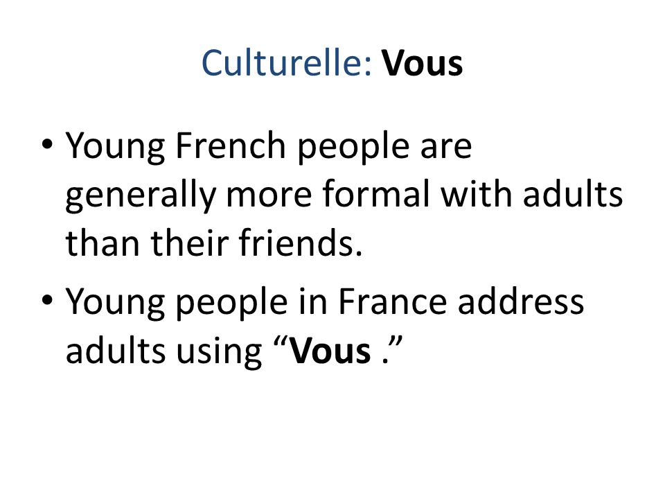 Culturelle: Vous Young French people are generally more formal with adults than their friends.