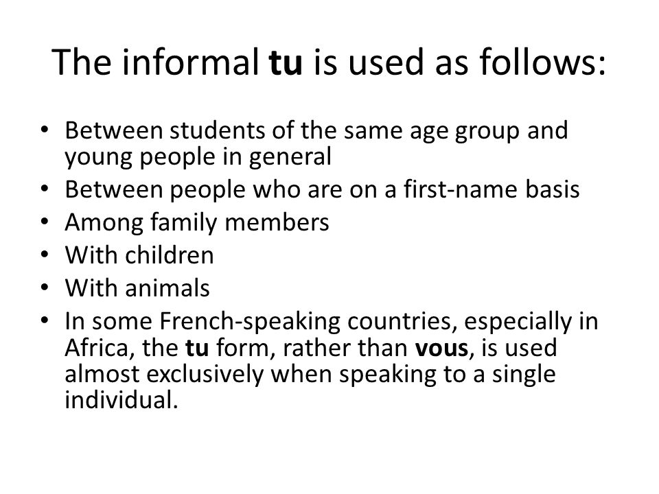 The informal tu is used as follows: