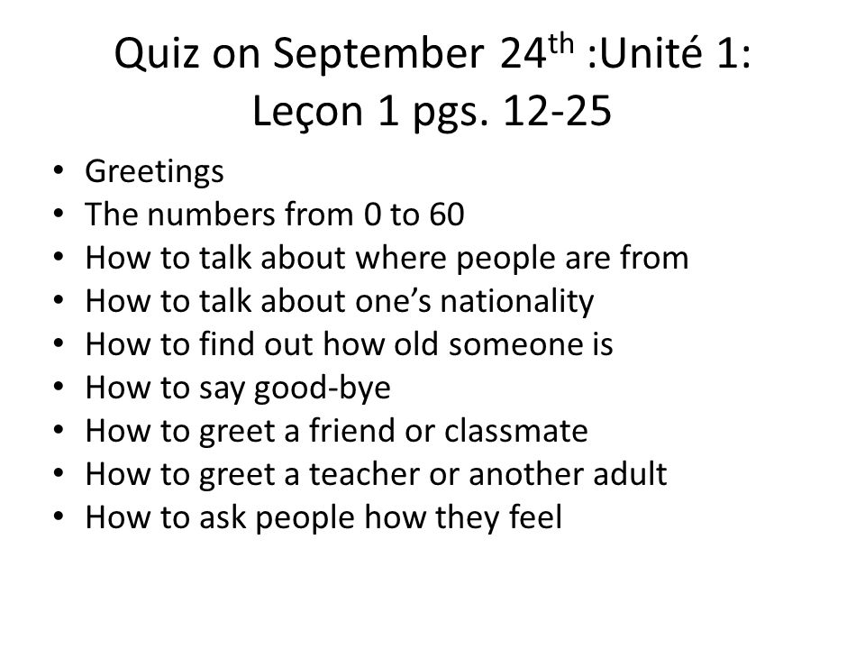 Quiz on September 24th :Unité 1: Leçon 1 pgs. 12-25