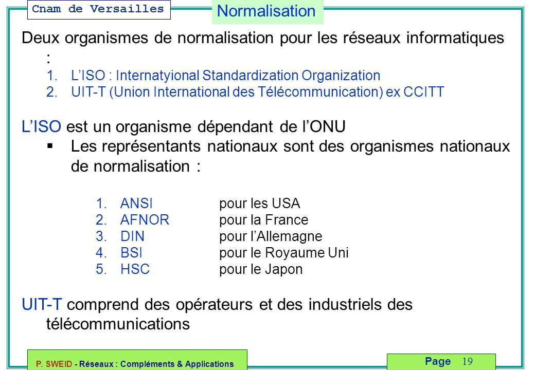 Deux organismes de normalisation pour les réseaux informatiques :