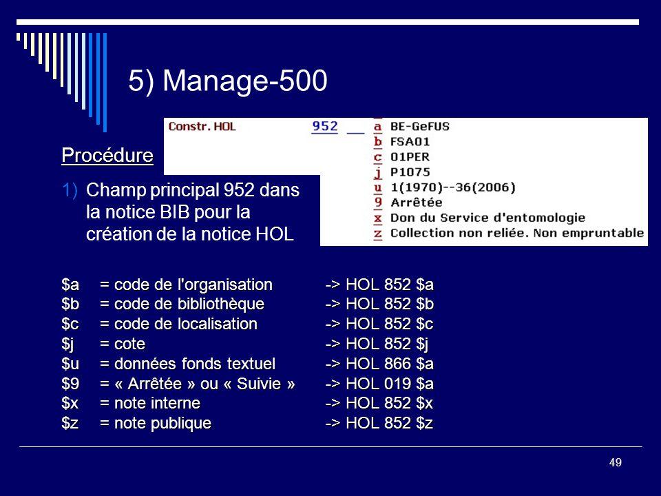 5) Manage-500 Procédure. $a = code de l organisation -> HOL 852 $a. $b = code de bibliothèque -> HOL 852 $b.