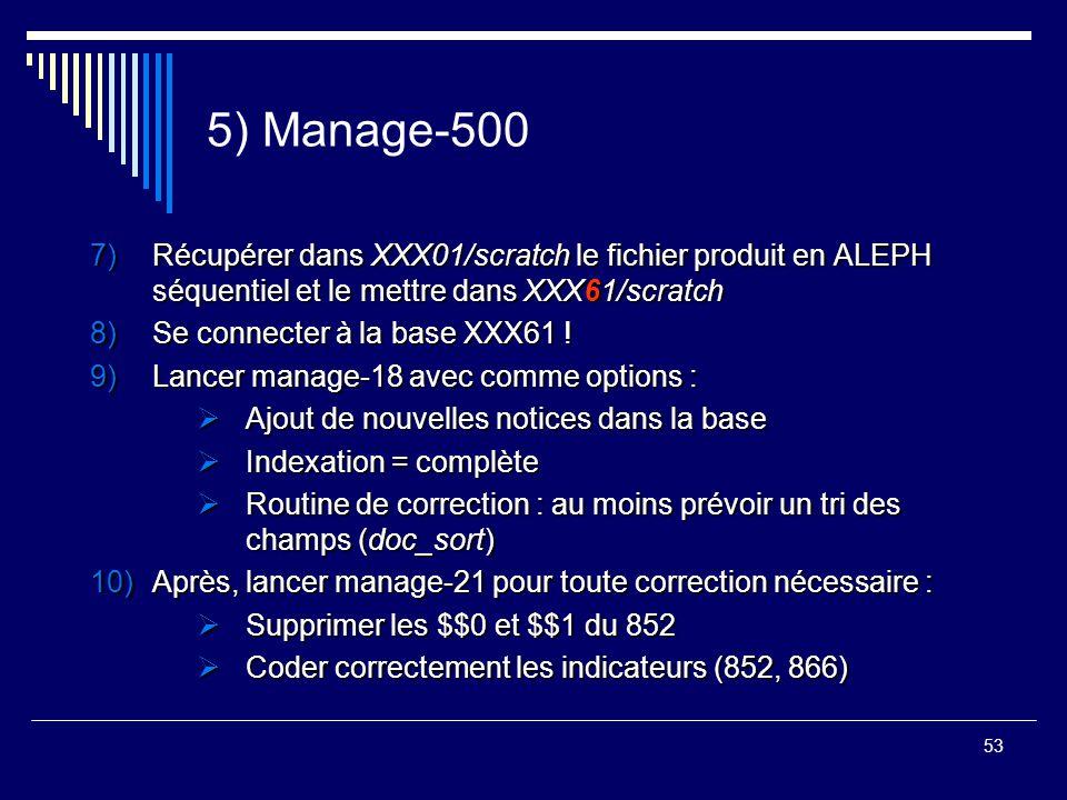 5) Manage-500 Récupérer dans XXX01/scratch le fichier produit en ALEPH séquentiel et le mettre dans XXX61/scratch.