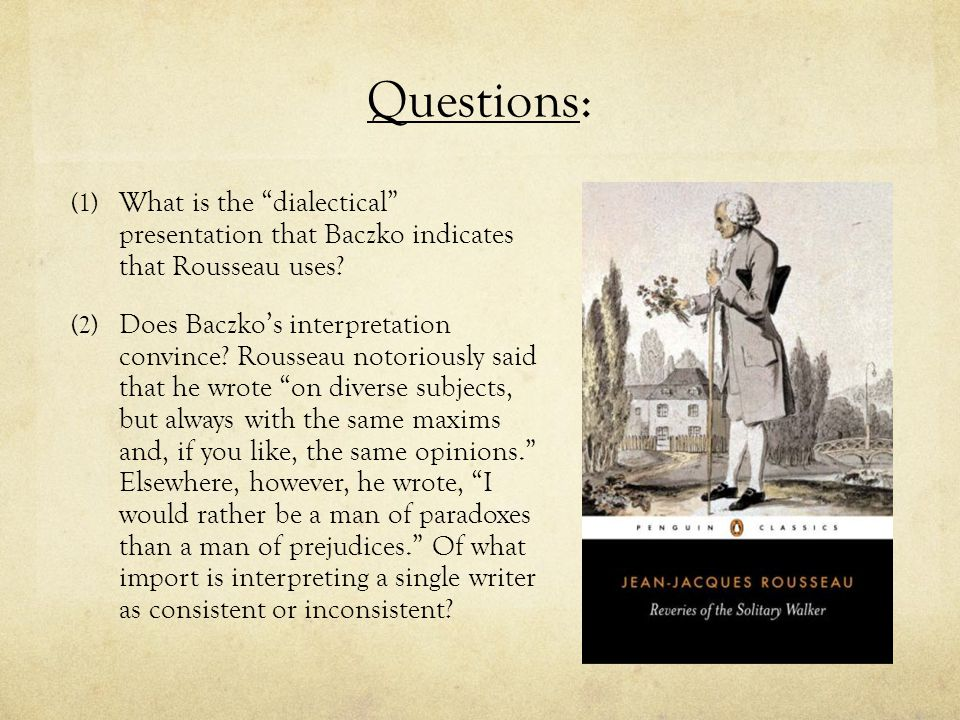 Questions: What is the dialectical presentation that Baczko indicates that Rousseau uses