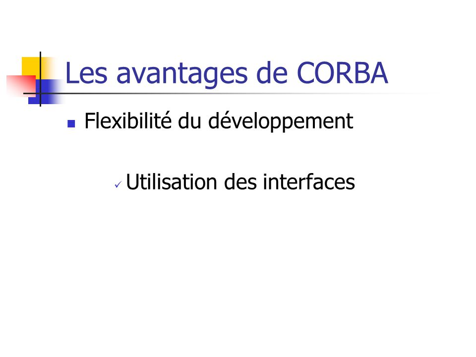 Les avantages de CORBA Flexibilité du développement