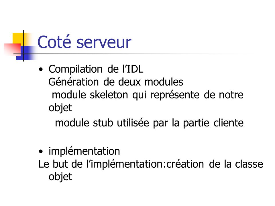 Coté serveur Compilation de l'IDL Génération de deux modules