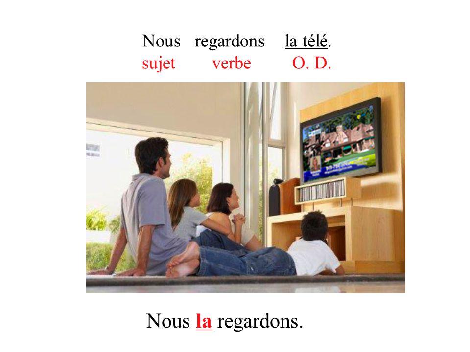 Nous regardons la télé. sujet verbe O. D.