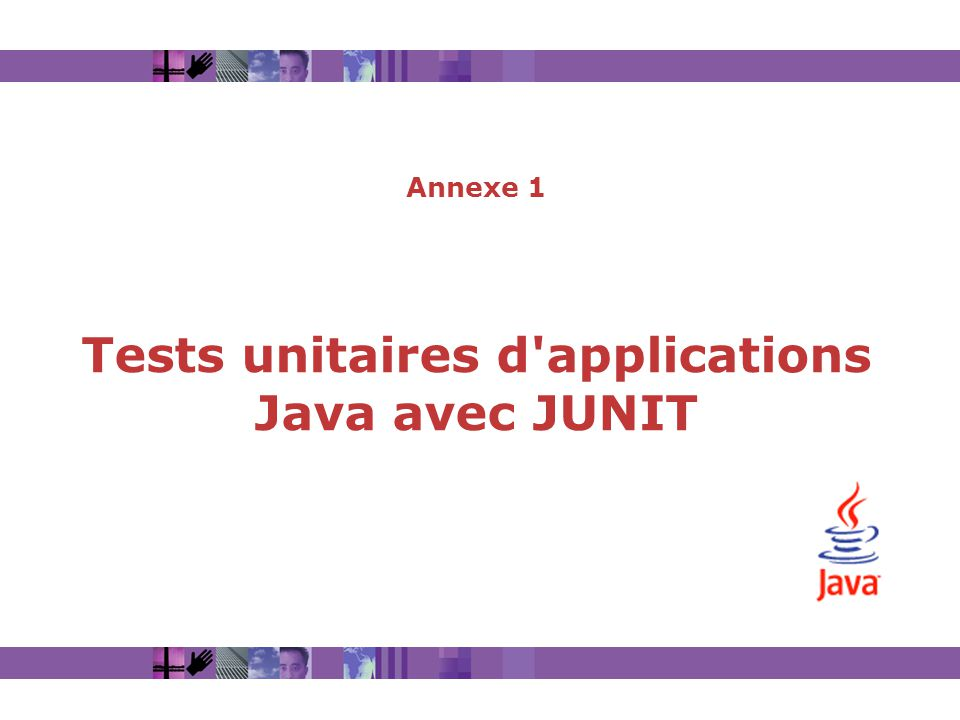Annexe 1 Tests unitaires d applications Java avec JUNIT