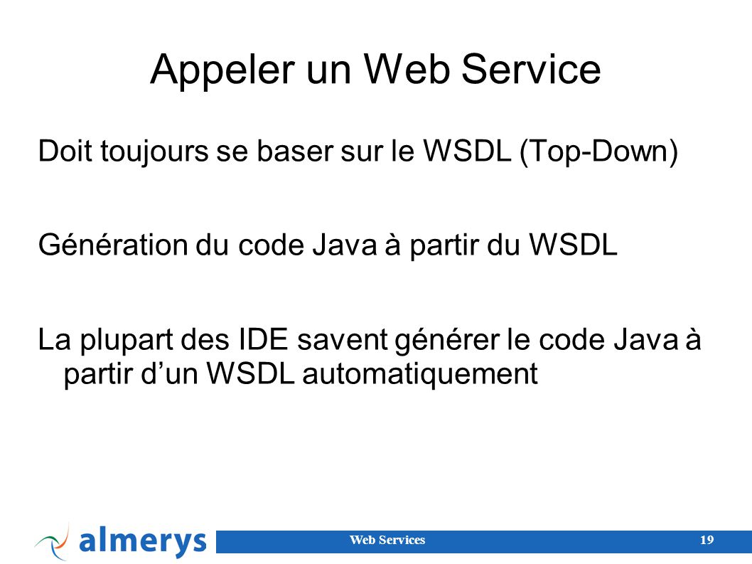 Appeler un Web Service Doit toujours se baser sur le WSDL (Top-Down)