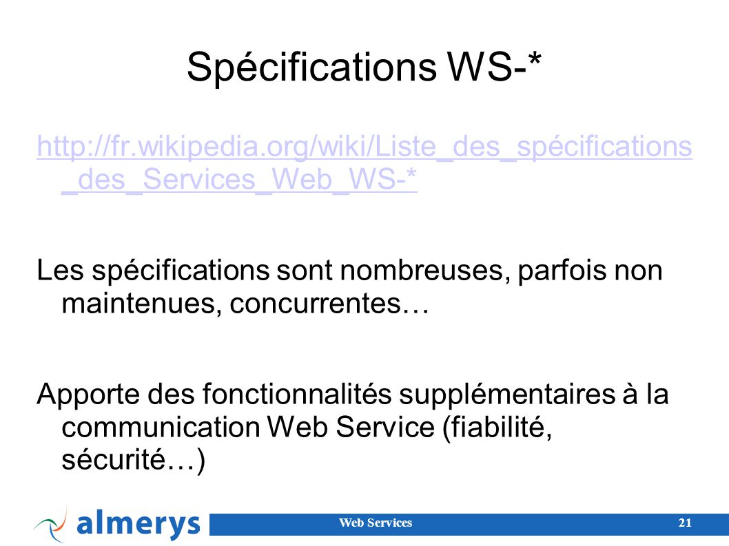 Spécifications WS-* http://fr.wikipedia.org/wiki/Liste_des_spécifications _des_Services_Web_WS-*
