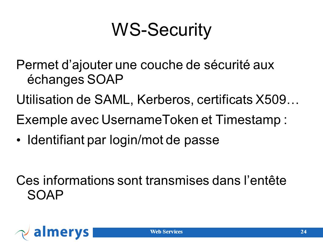 WS-Security Permet d'ajouter une couche de sécurité aux échanges SOAP