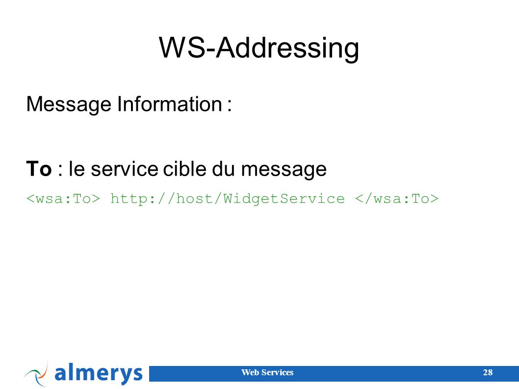 WS-Addressing Message Information : To : le service cible du message