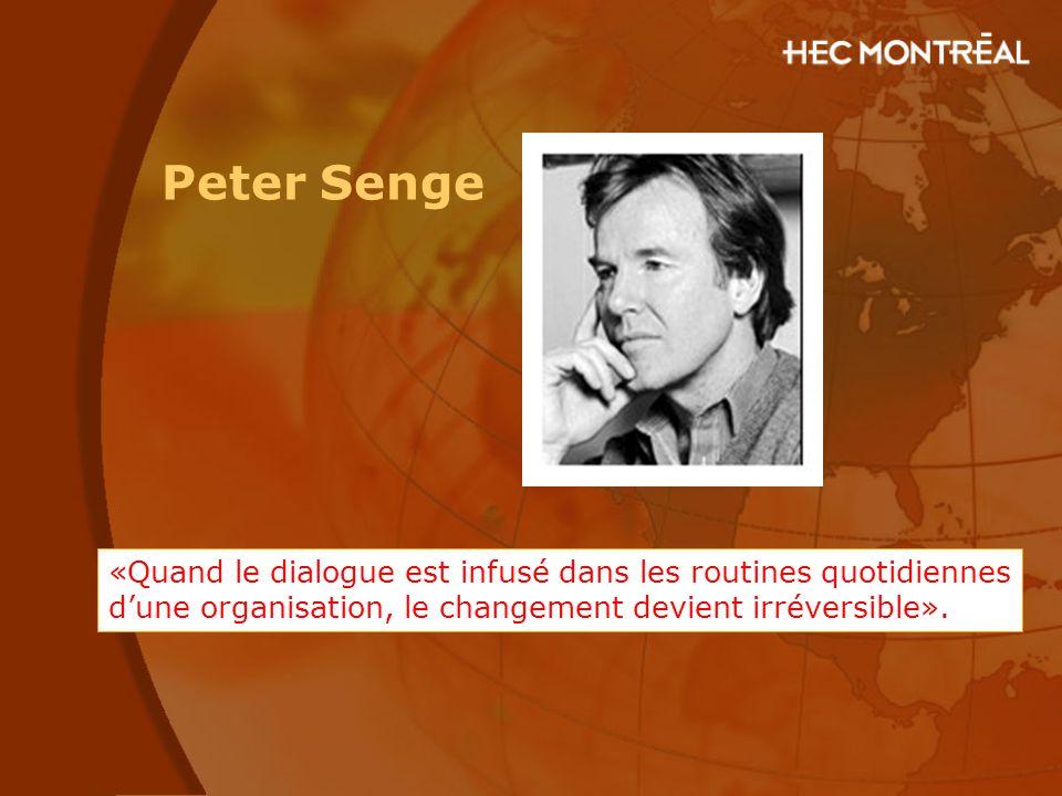 Peter Senge «Quand le dialogue est infusé dans les routines quotidiennes d'une organisation, le changement devient irréversible».