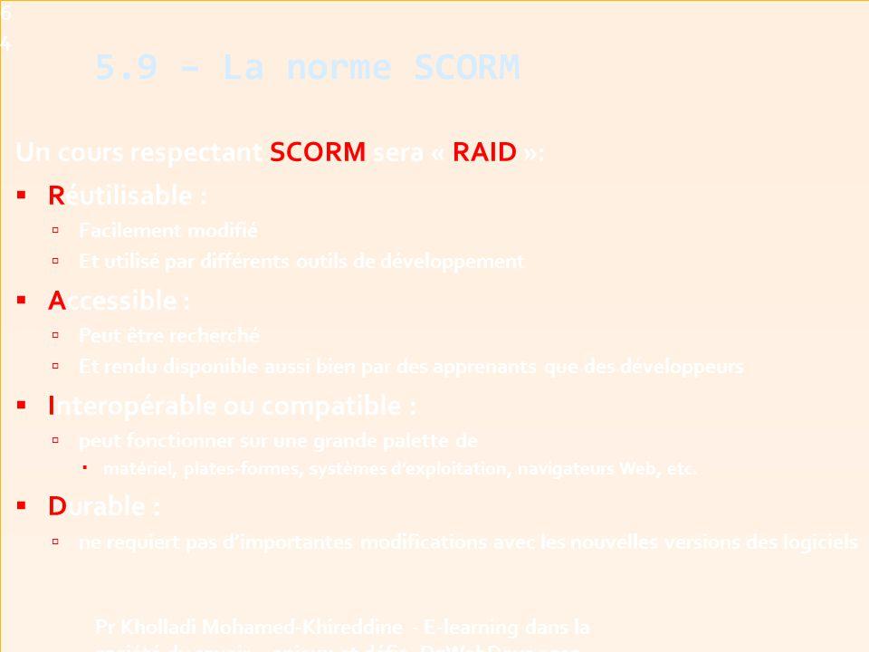 5.9 – La norme SCORM Un cours respectant SCORM sera « RAID »: