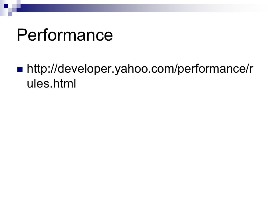 Performance http://developer.yahoo.com/performance/rules.html