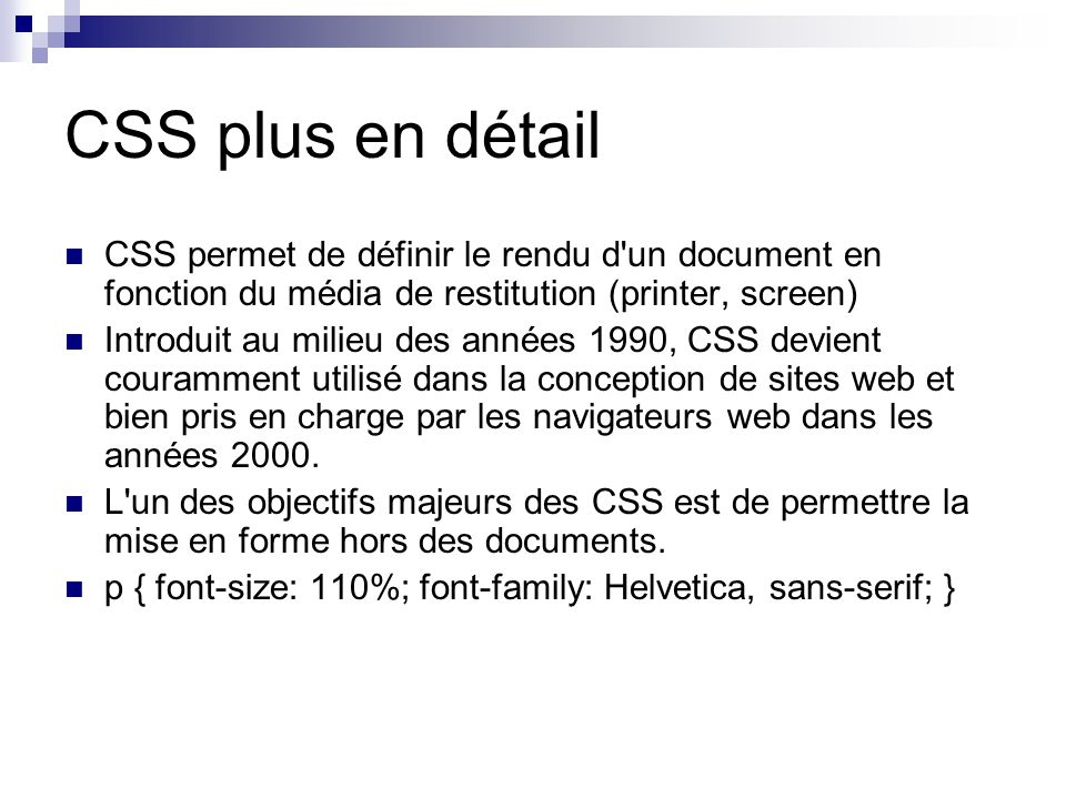 CSS plus en détail CSS permet de définir le rendu d un document en fonction du média de restitution (printer, screen)
