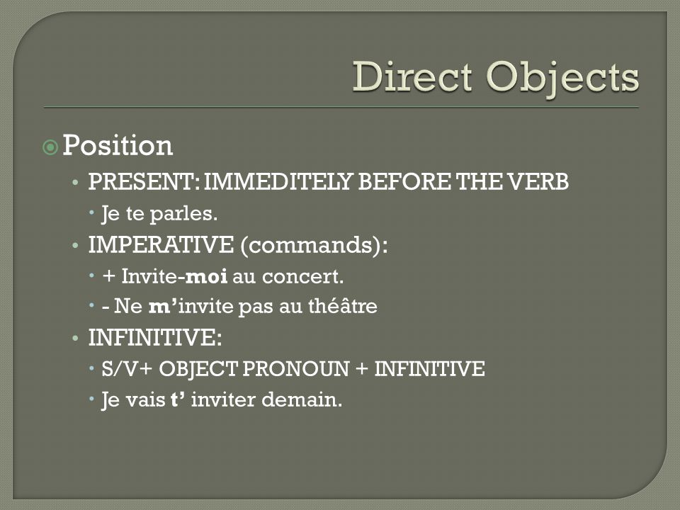 Direct Objects Position PRESENT: IMMEDITELY BEFORE THE VERB