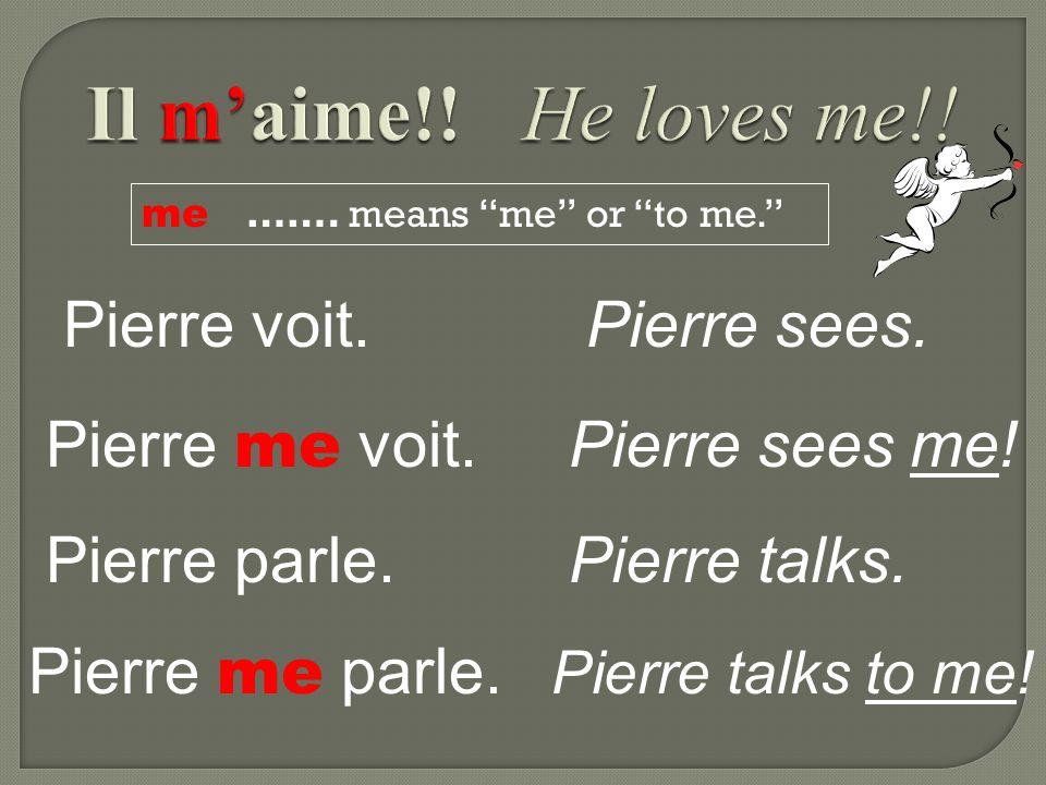 Il m'aime!! He loves me!! Pierre voit. Pierre sees.