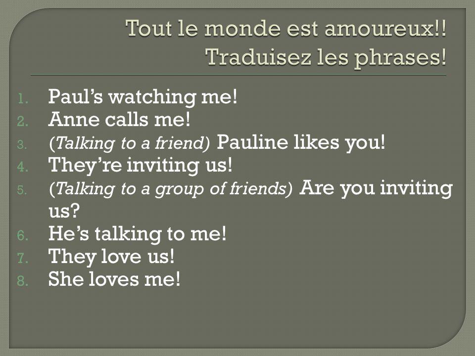 Tout le monde est amoureux!! Traduisez les phrases!