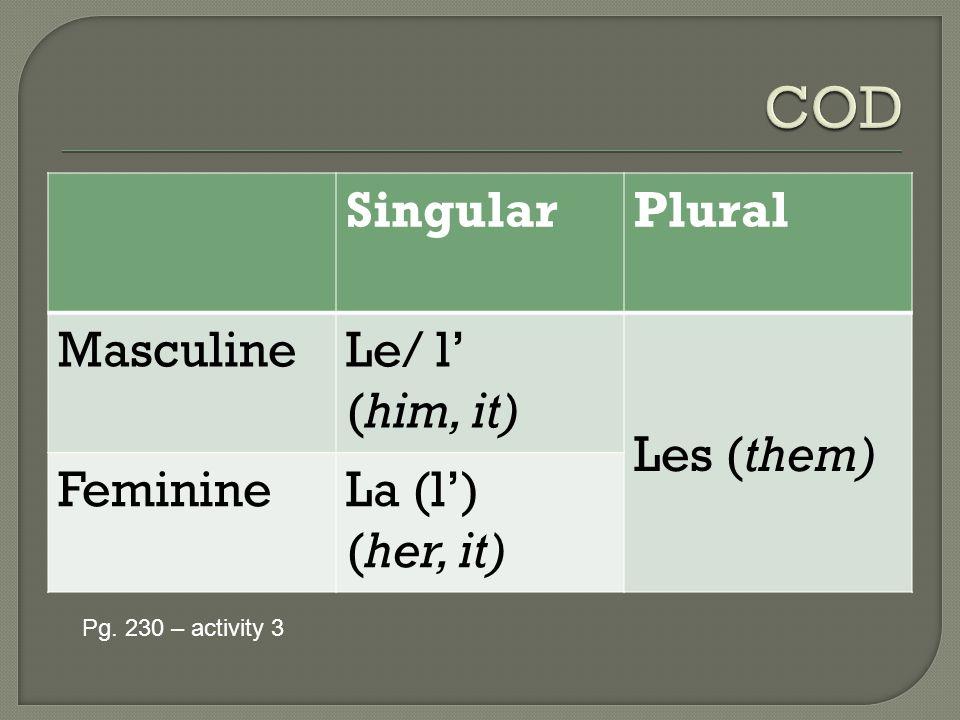 COD Singular Plural Masculine Le/ l' (him, it) Les (them) Feminine