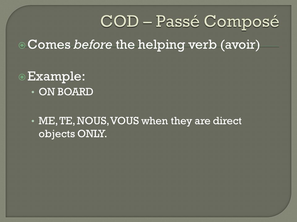 COD – Passé Composé Comes before the helping verb (avoir) Example: