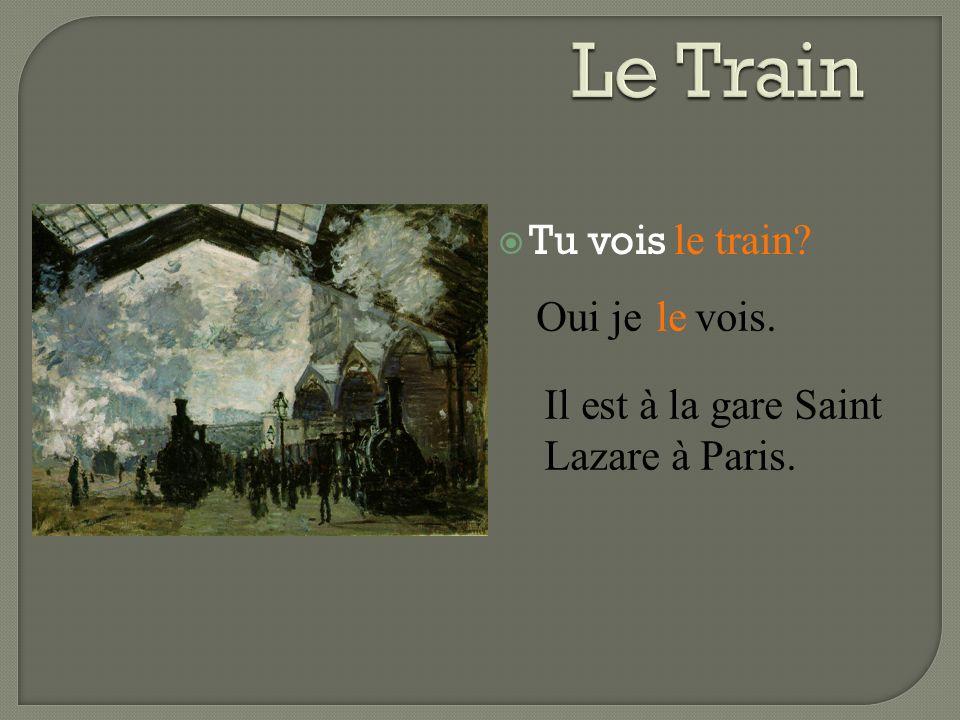 Le Train Tu vois le train Oui je vois. le Il est à la gare Saint
