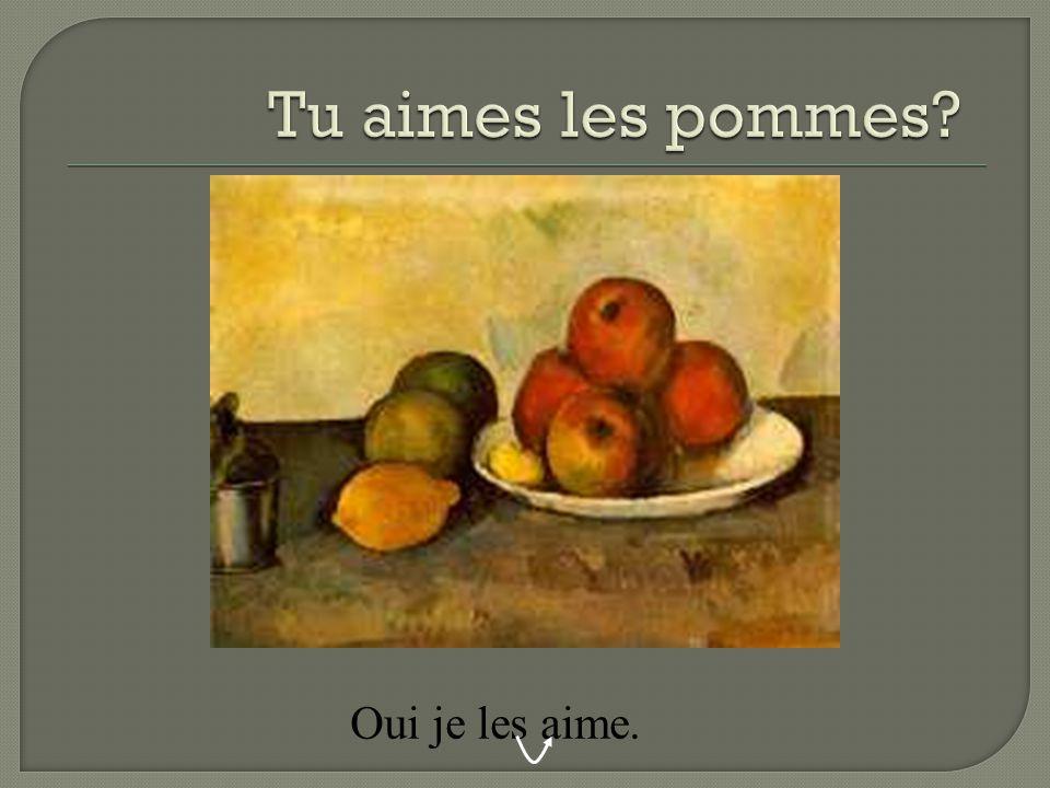 Tu aimes les pommes Oui je les aime.