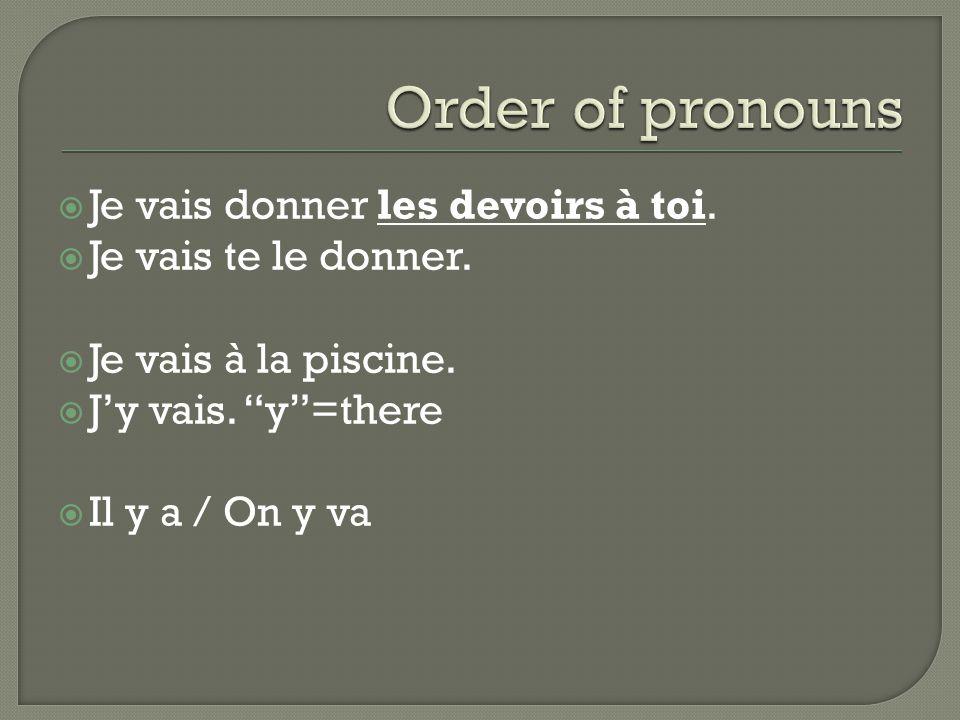 Order of pronouns Je vais donner les devoirs à toi.