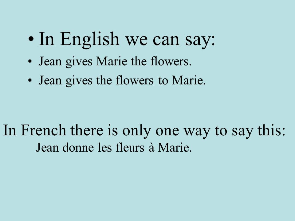 In English we can say: In French there is only one way to say this: