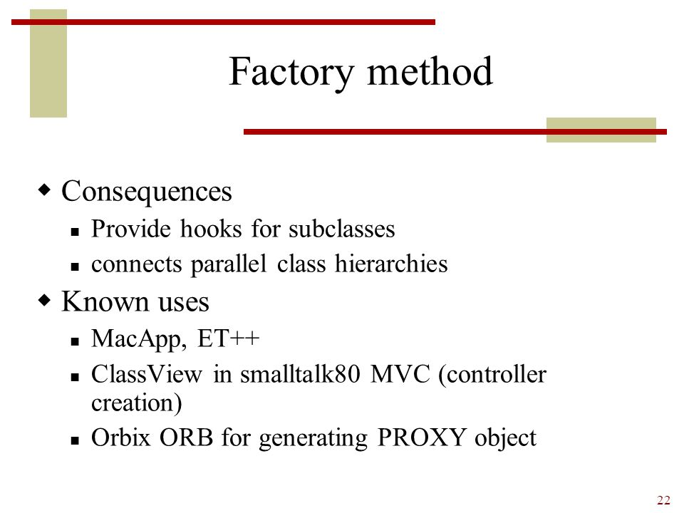 Factory method Consequences Known uses Provide hooks for subclasses