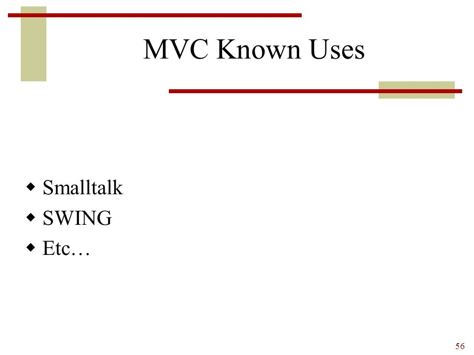 MVC Known Uses Smalltalk SWING Etc…