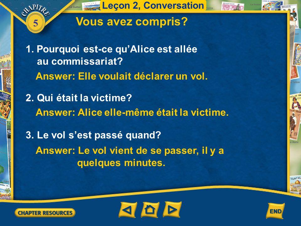 Leçon 2, Conversation Vous avez compris 1. Pourquoi est-ce qu'Alice est allée au commissariat Answer: Elle voulait déclarer un vol.