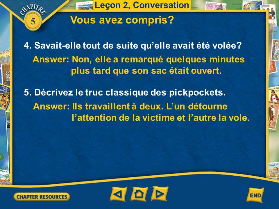 Leçon 2, Conversation Vous avez compris 4. Savait-elle tout de suite qu'elle avait été volée Answer: Non, elle a remarqué quelques minutes.