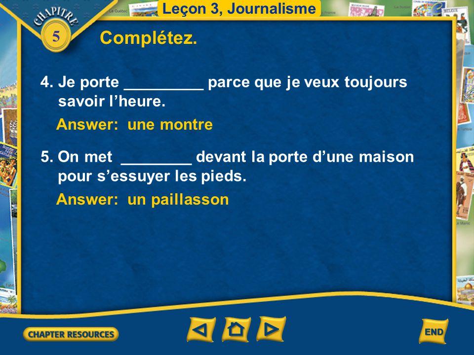 Leçon 3, Journalisme Complétez. 4. Je porte _________ parce que je veux toujours savoir l'heure. Answer: une montre.