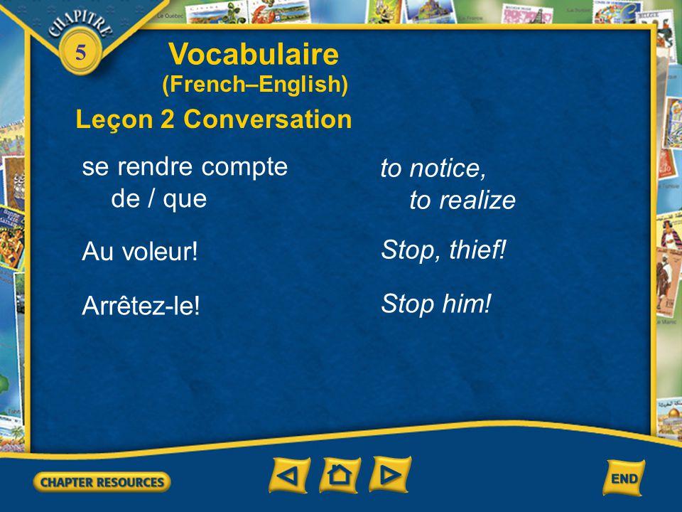Vocabulaire Leçon 2 Conversation se rendre compte to notice, de / que