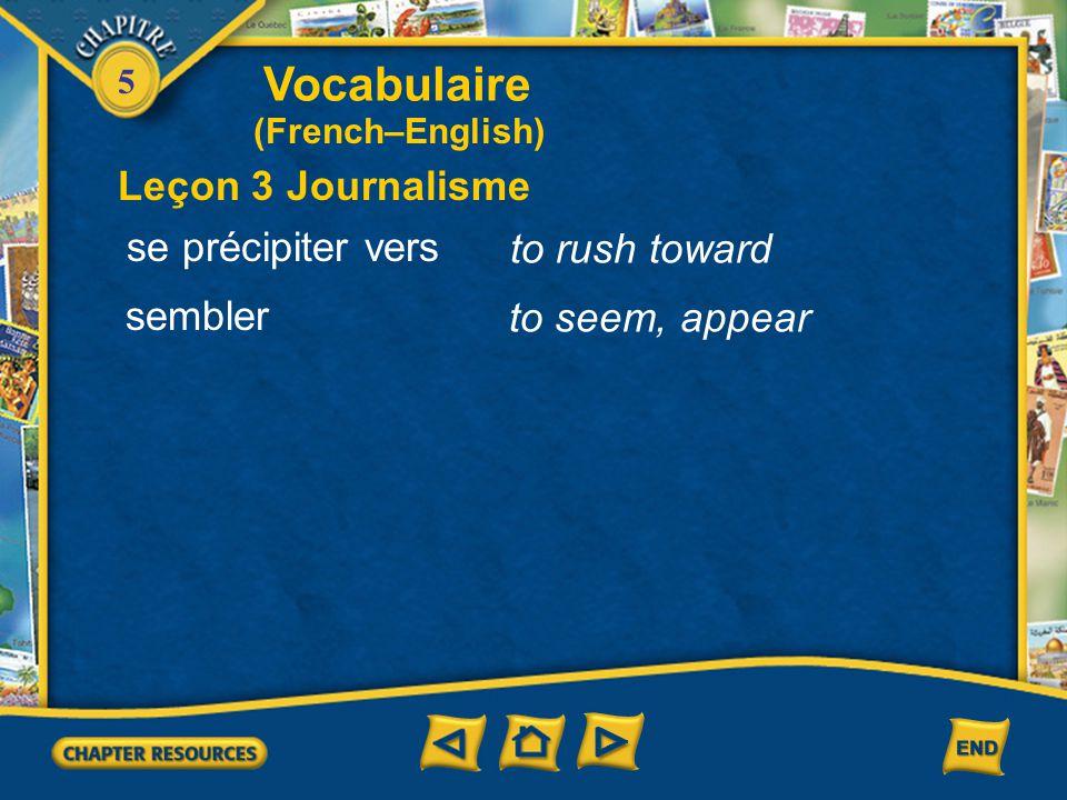 Vocabulaire Leçon 3 Journalisme se précipiter vers to rush toward
